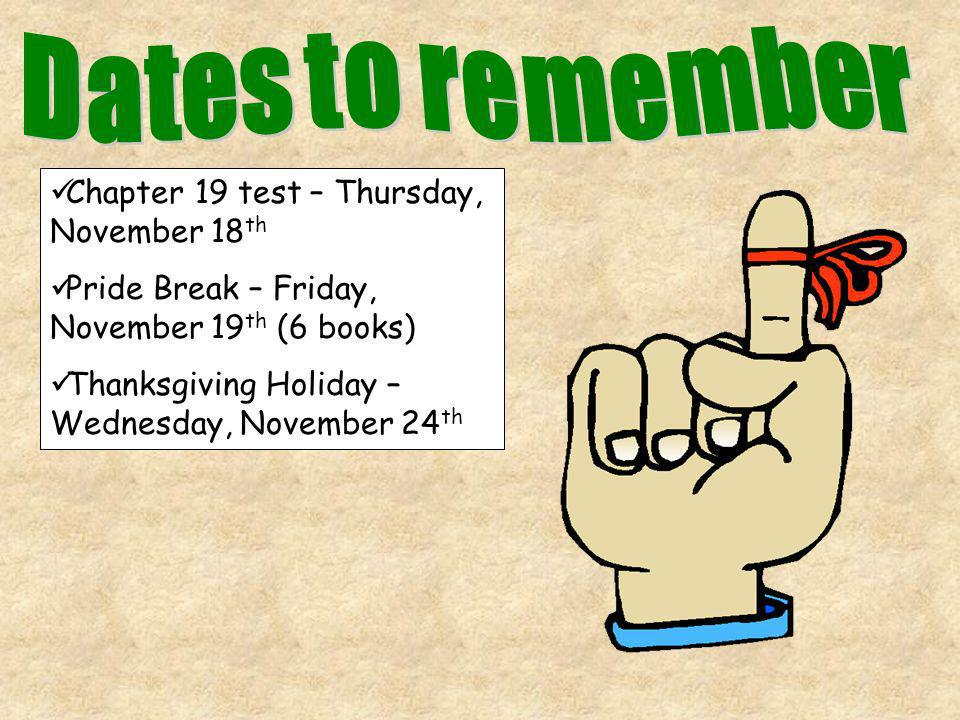 Dates to remember Chapter 19 test – Thursday, November 18th