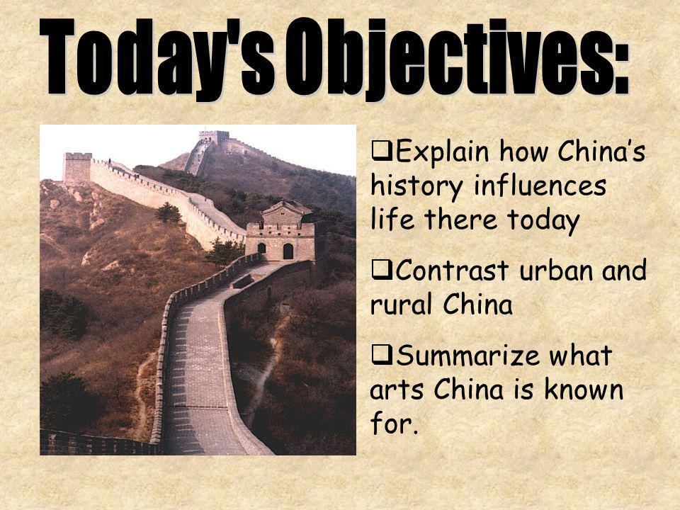 Today s Objectives: Explain how China's history influences life there today. Contrast urban and rural China.