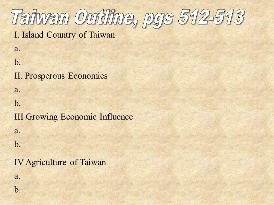 Taiwan Outline, pgs 512-513 I. Island Country of Taiwan a. b.