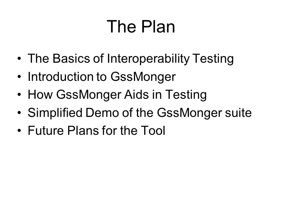 The Plan The Basics of Interoperability Testing