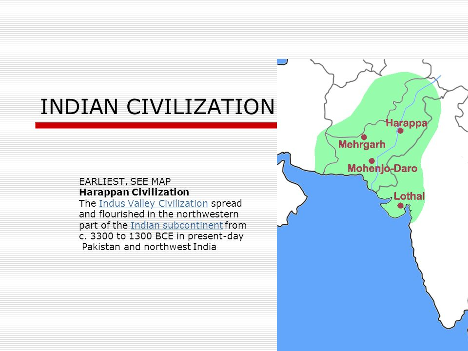 INDIAN CIVILIZATION EARLIEST, SEE MAP Harappan Civilization