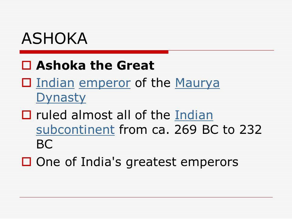 ASHOKA Ashoka the Great Indian emperor of the Maurya Dynasty