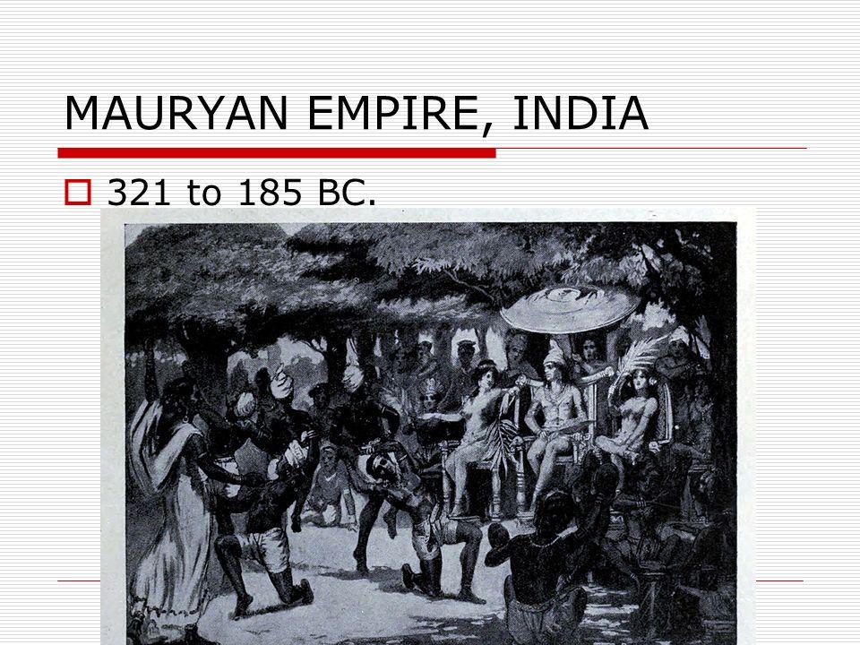MAURYAN EMPIRE, INDIA 321 to 185 BC.