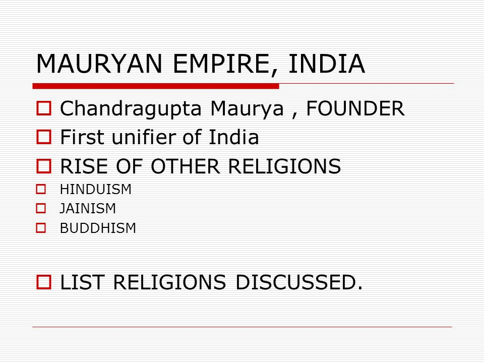 MAURYAN EMPIRE, INDIA Chandragupta Maurya , FOUNDER