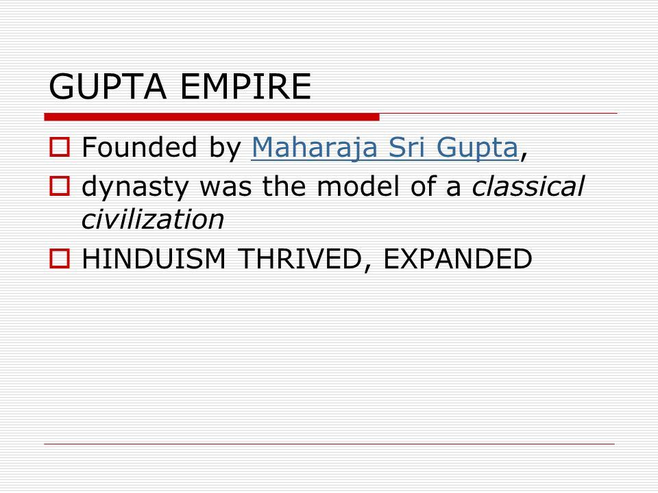 GUPTA EMPIRE Founded by Maharaja Sri Gupta,
