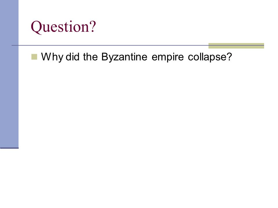 Question Why did the Byzantine empire collapse