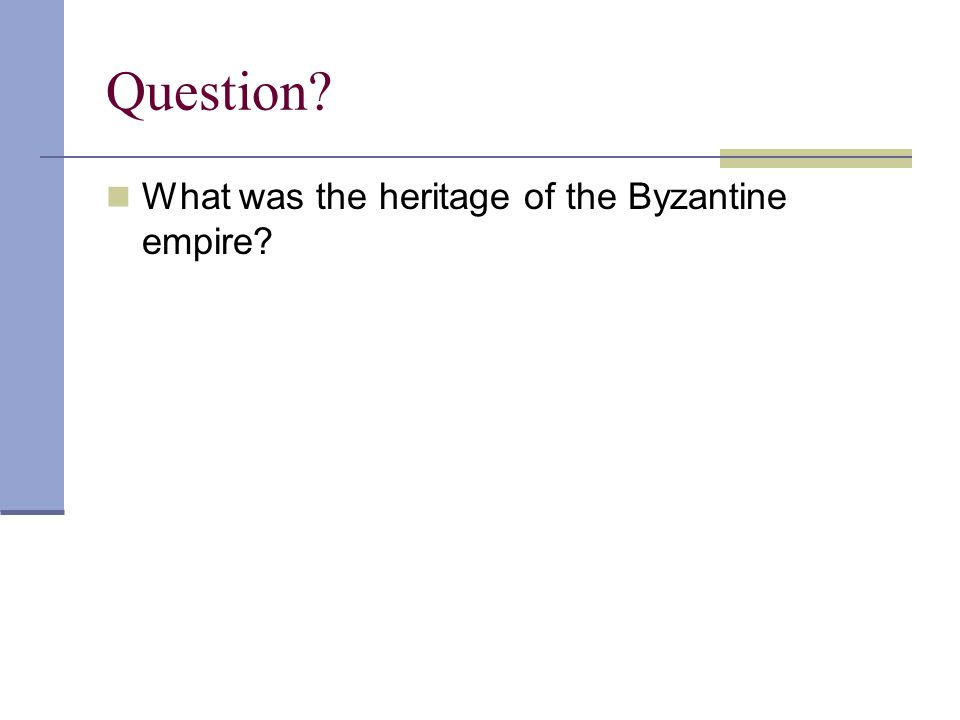 Question What was the heritage of the Byzantine empire