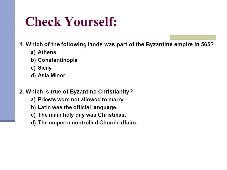 1 Check Yourself: 1. Which of the following lands was part of the Byzantine empire in 565 a) Athens.