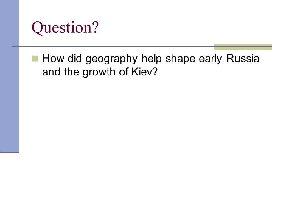 Question How did geography help shape early Russia and the growth of Kiev