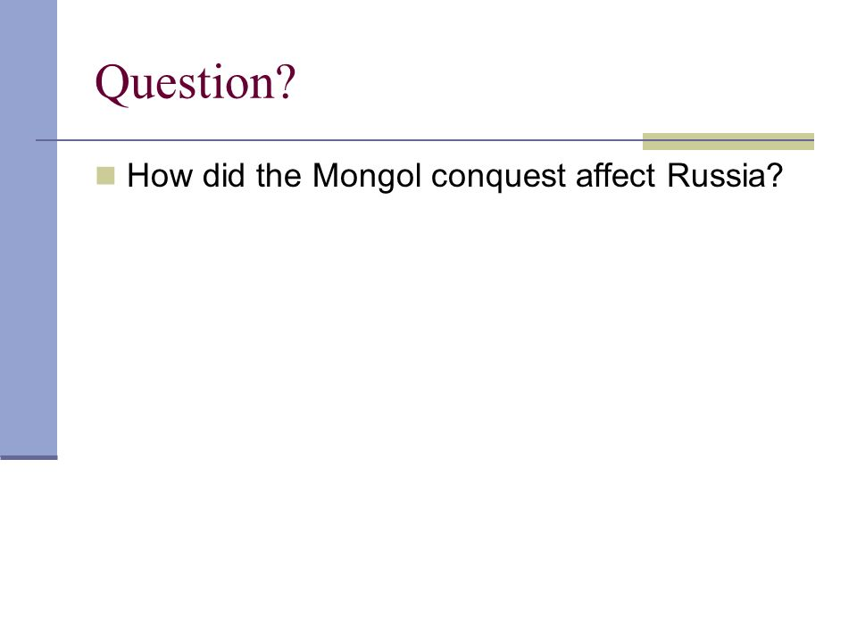 Question How did the Mongol conquest affect Russia