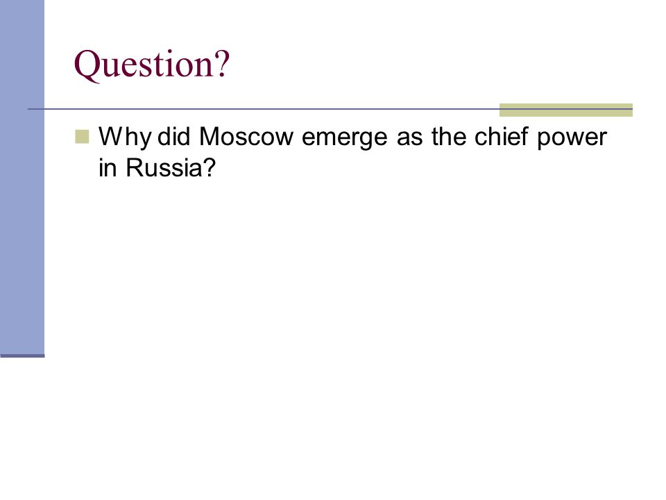 Question Why did Moscow emerge as the chief power in Russia