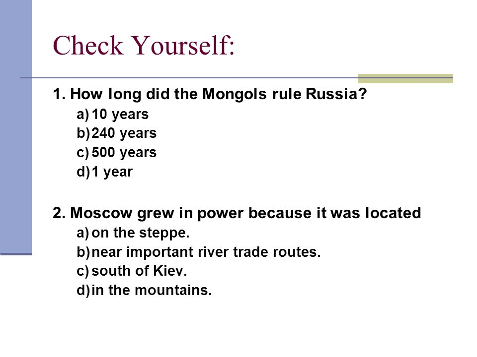 Check Yourself: 1. How long did the Mongols rule Russia