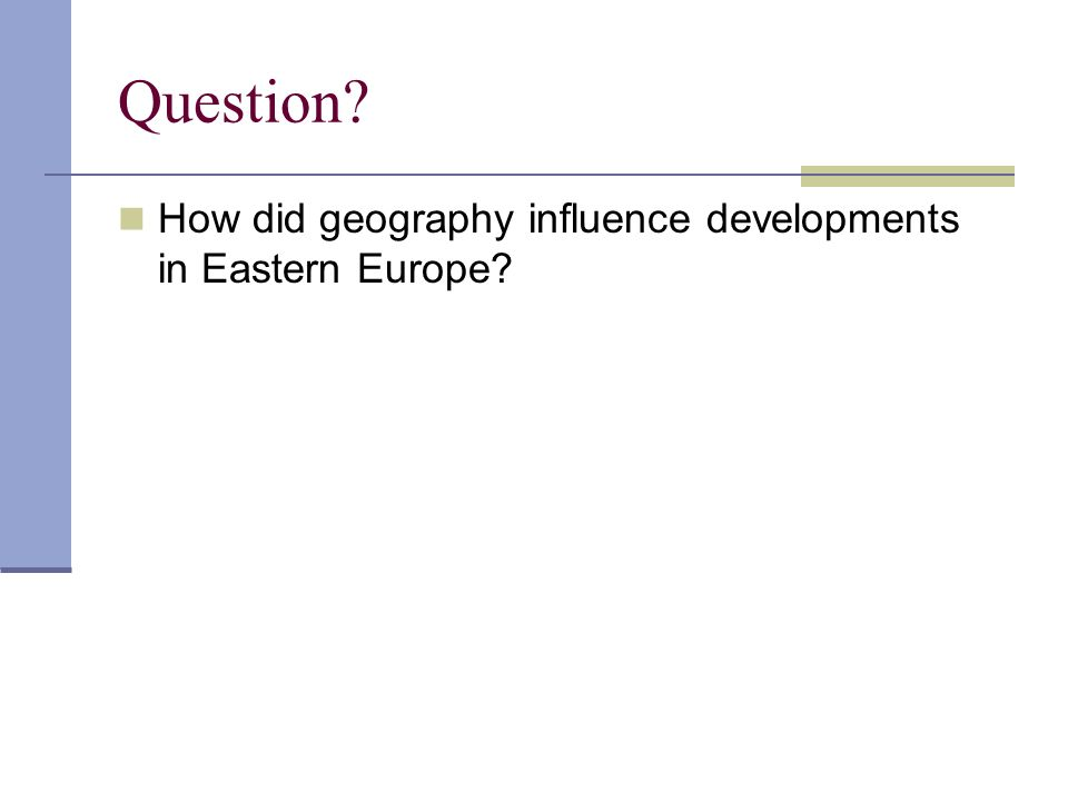 Question How did geography influence developments in Eastern Europe