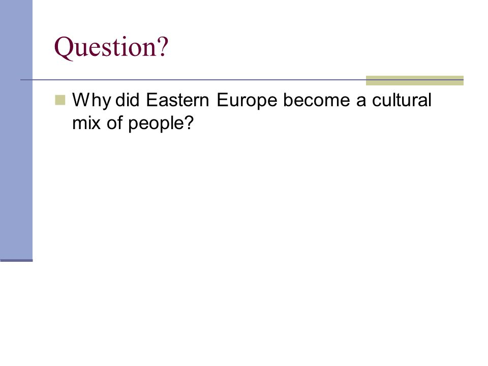 Question Why did Eastern Europe become a cultural mix of people