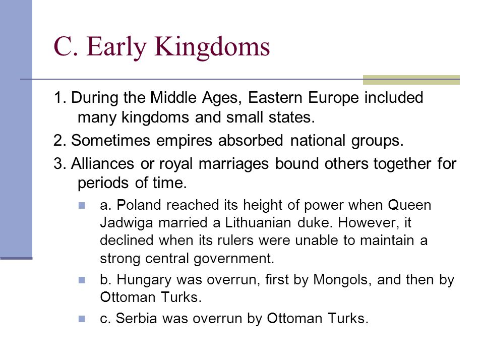 C. Early Kingdoms 1. During the Middle Ages, Eastern Europe included many kingdoms and small states.