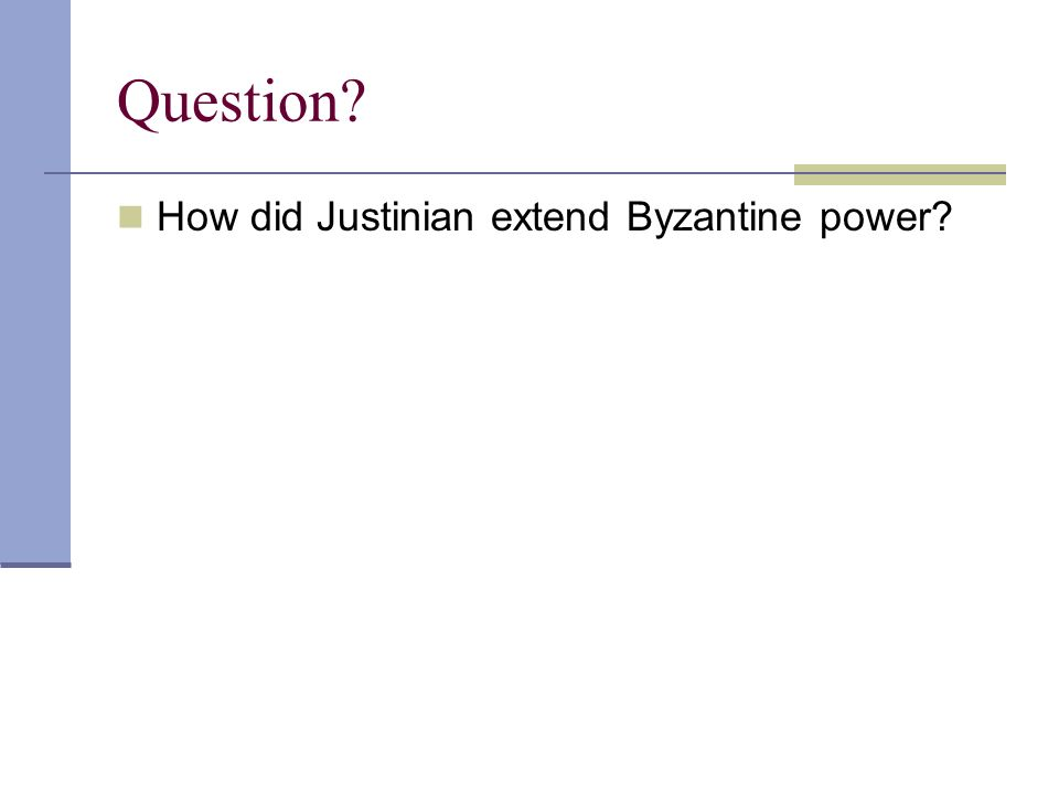Question How did Justinian extend Byzantine power