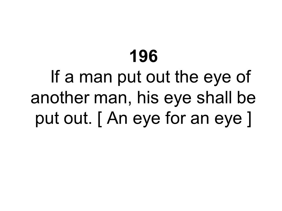 196 If a man put out the eye of another man, his eye shall be put out