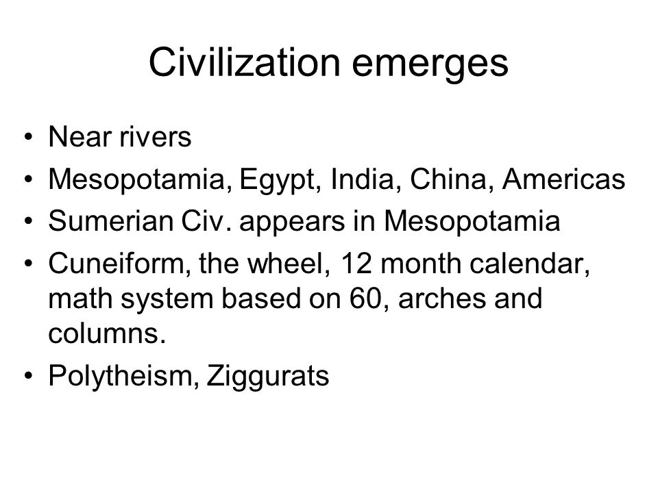 Civilization emerges Near rivers