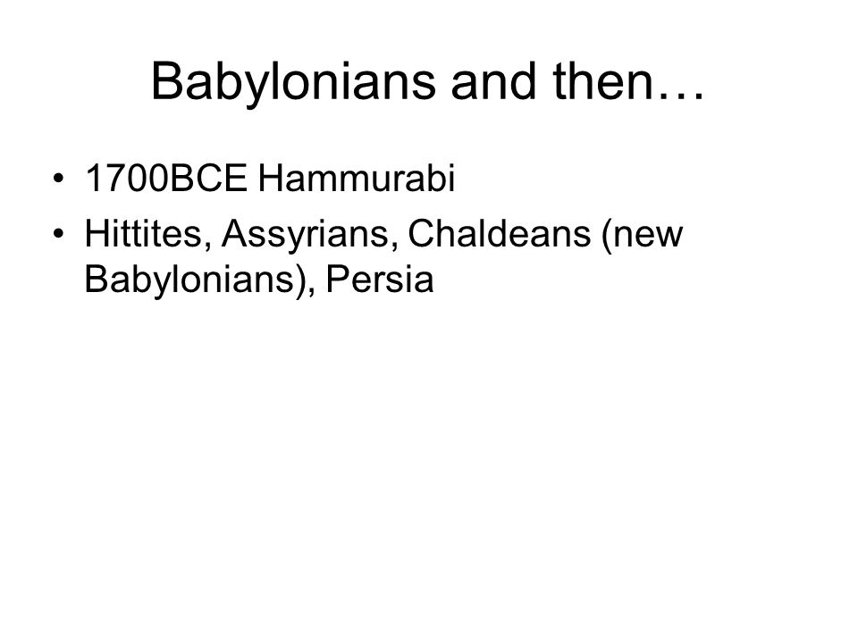 Babylonians and then… 1700BCE Hammurabi
