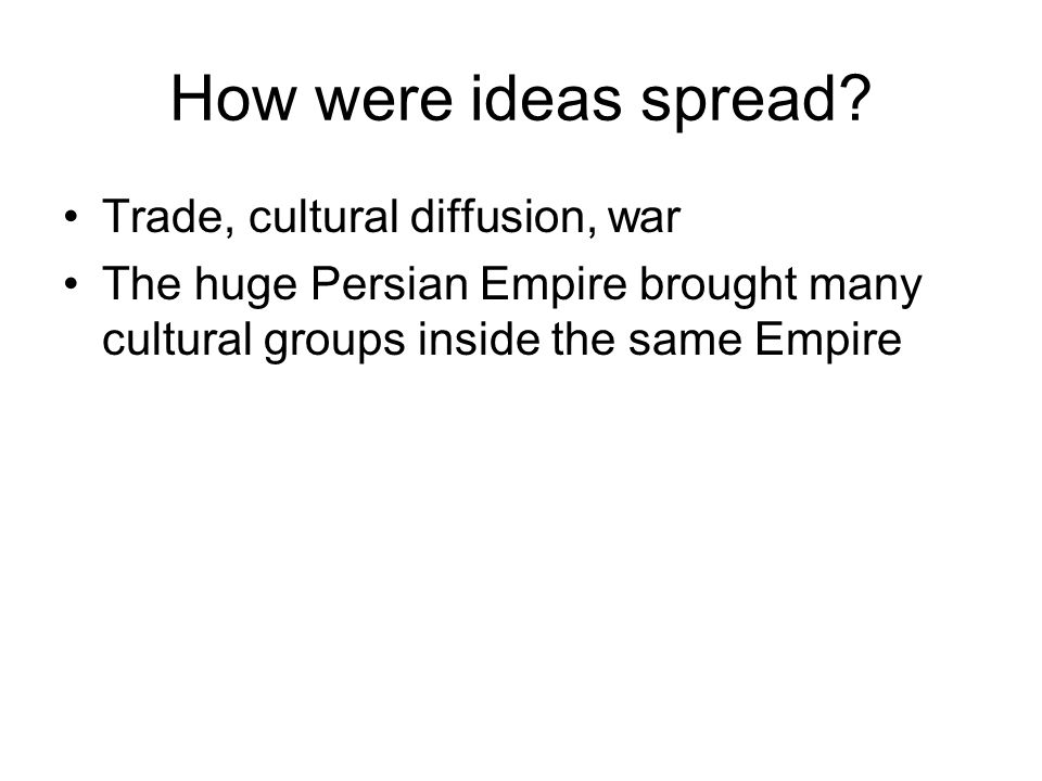 How were ideas spread Trade, cultural diffusion, war