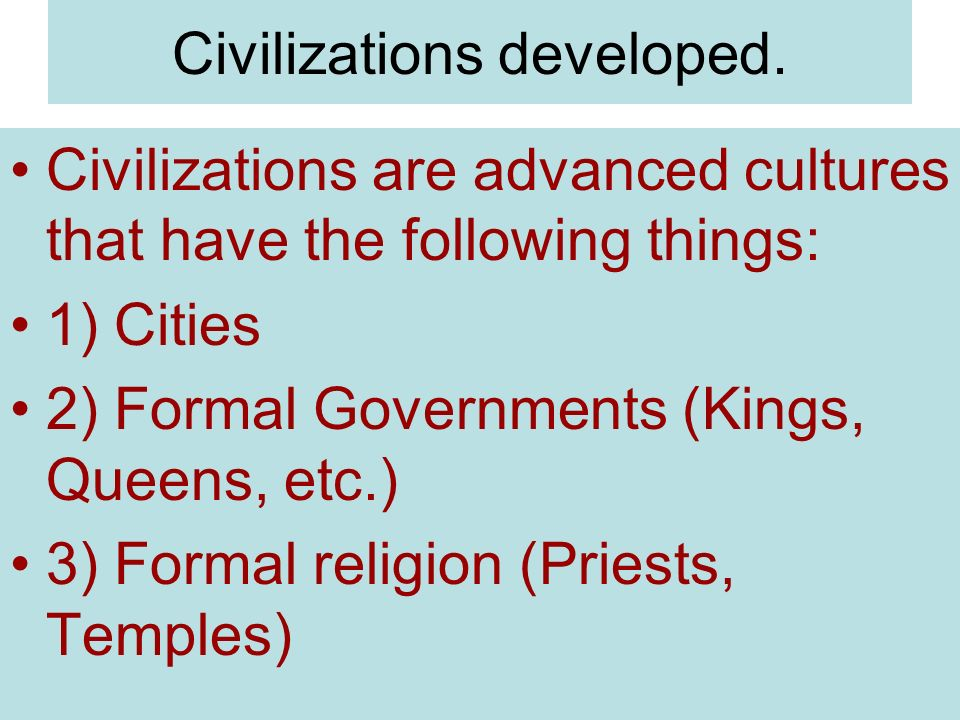 Civilizations developed.