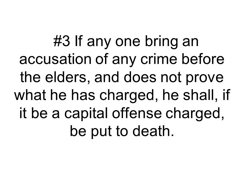 #3 If any one bring an accusation of any crime before the elders, and does not prove what he has charged, he shall, if it be a capital offense charged, be put to death.