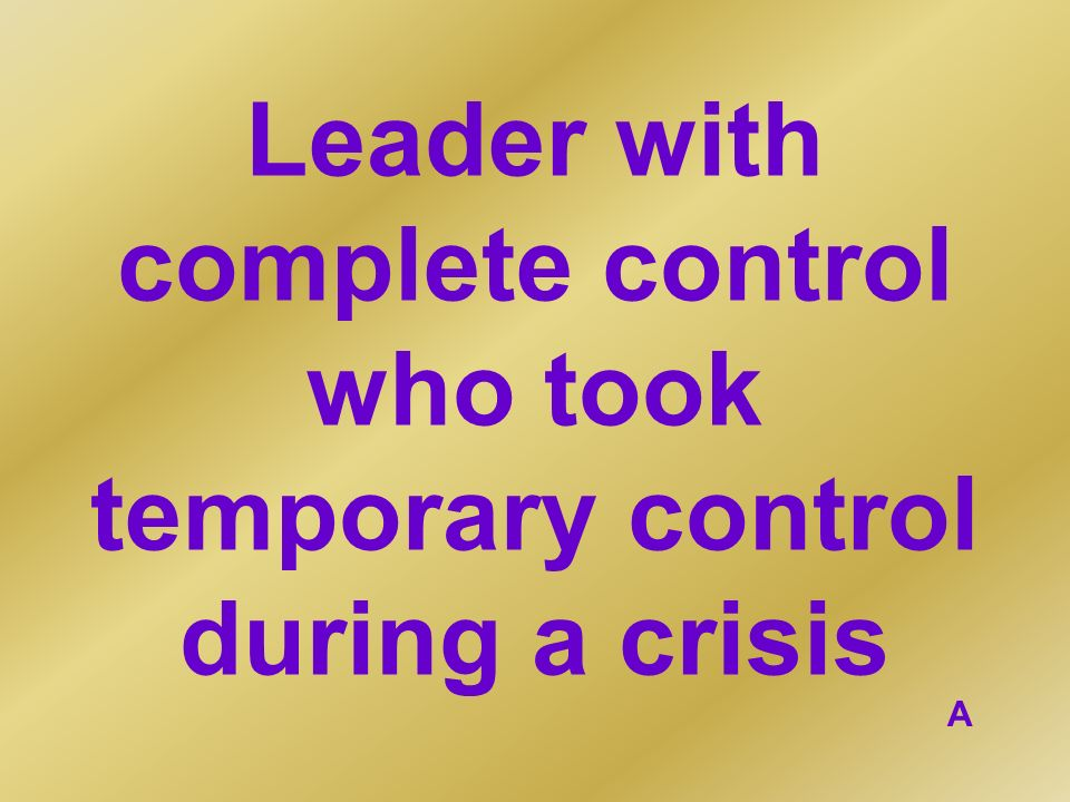Leader with complete control who took temporary control during a crisis