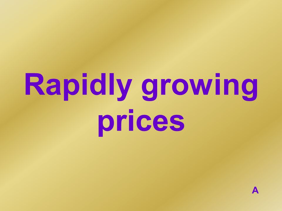 Rapidly growing prices