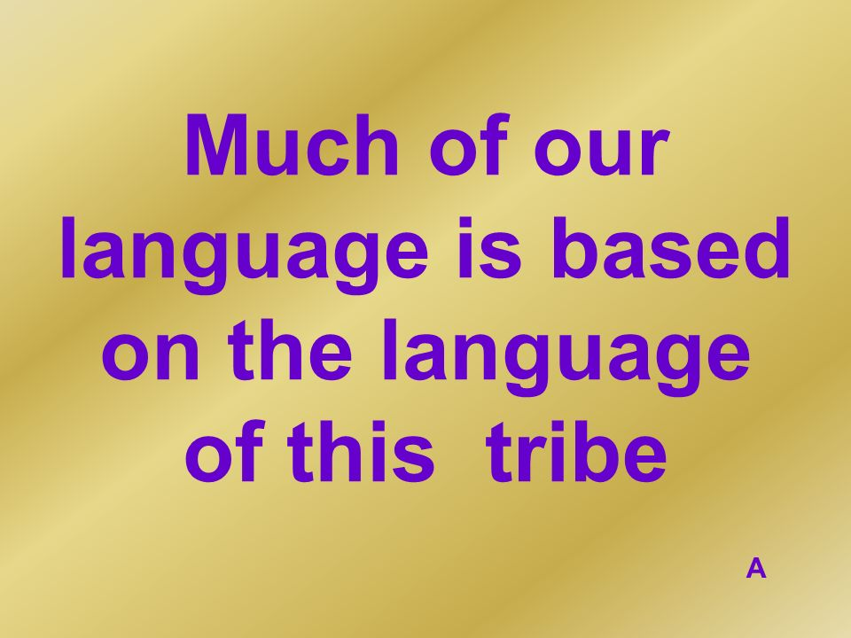 Much of our language is based on the language of this tribe