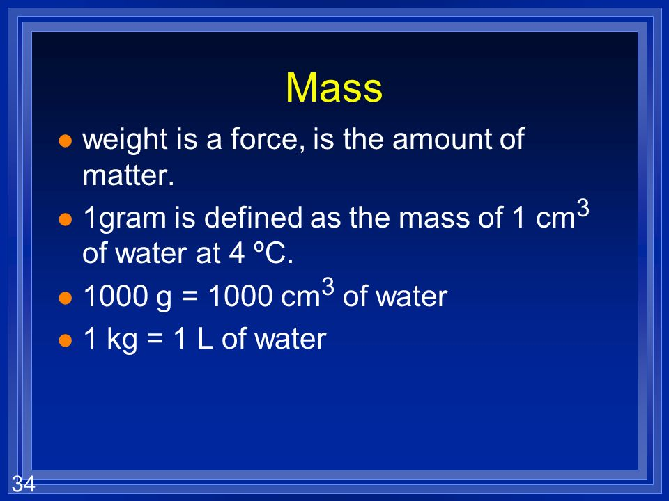 Mass weight is a force, is the amount of matter.