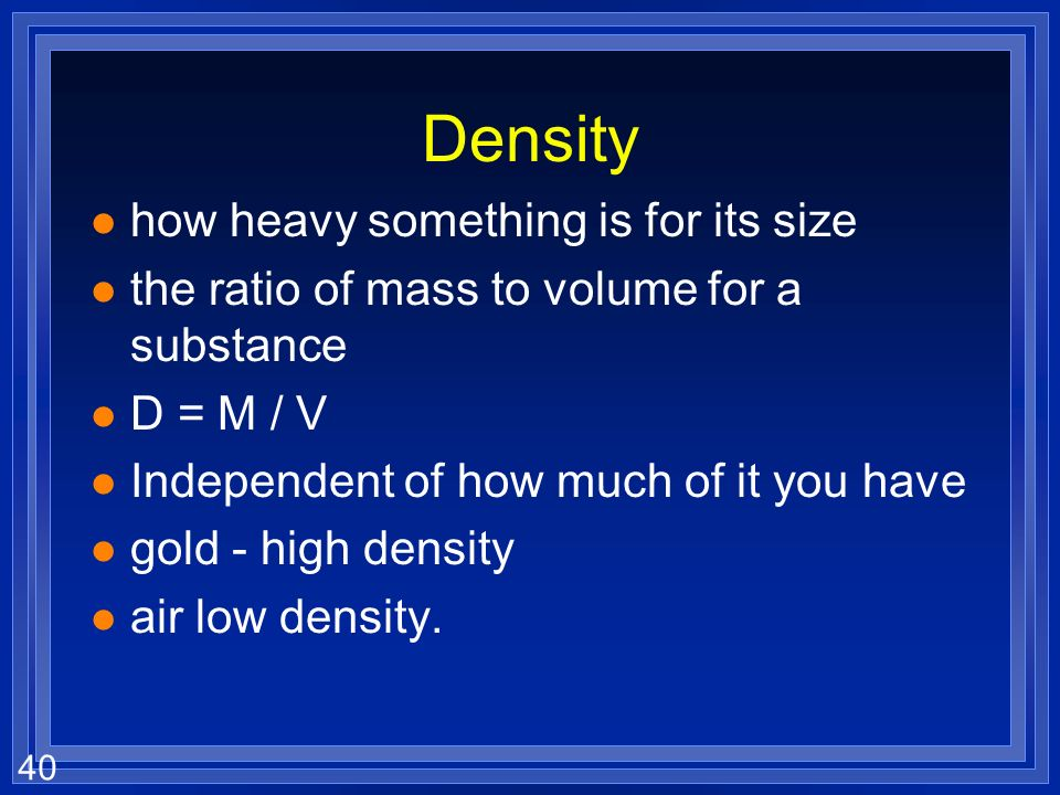 Density how heavy something is for its size