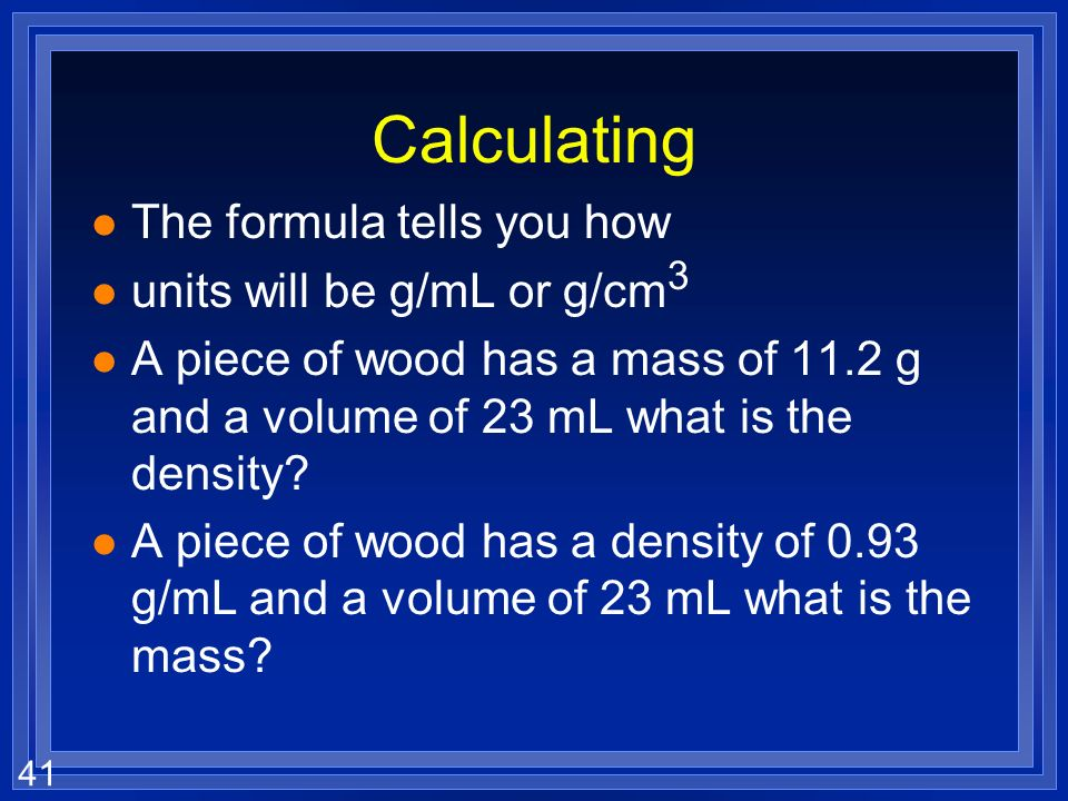 Calculating The formula tells you how units will be g/mL or g/cm3