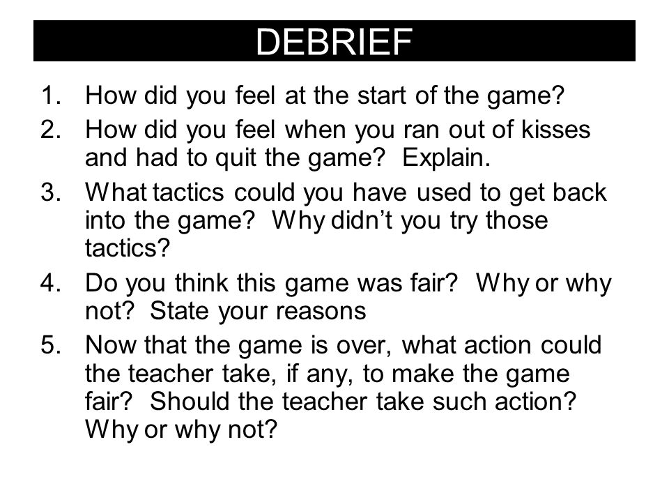 DEBRIEF How did you feel at the start of the game
