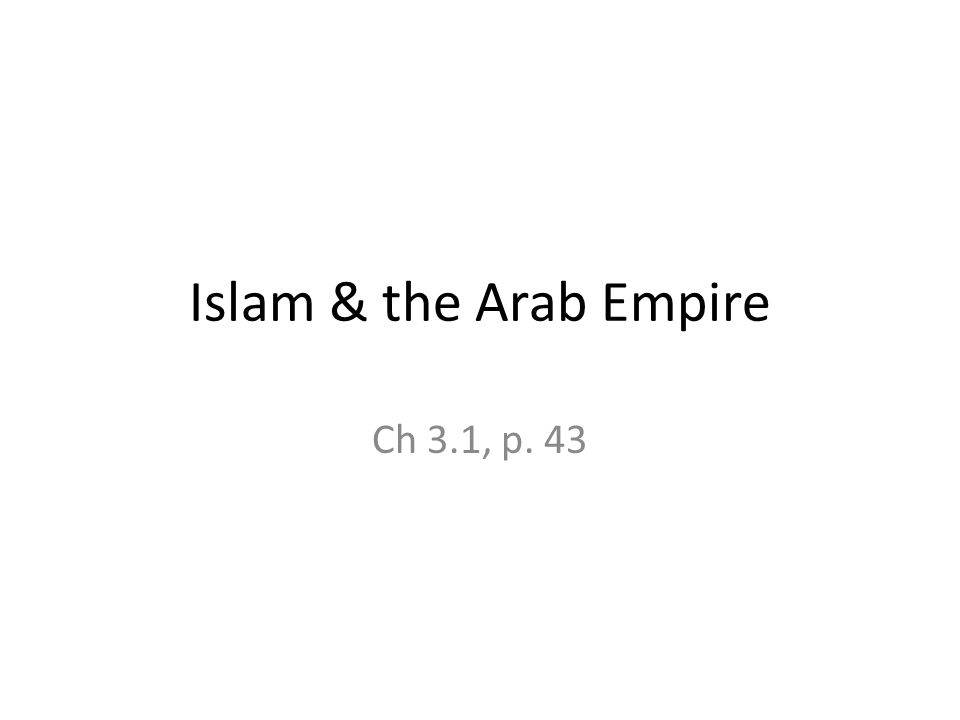 Islam & the Arab Empire Ch 3.1, p. 43