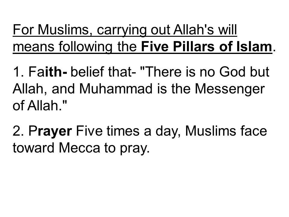 For Muslims, carrying out Allah s will means following the Five Pillars of Islam.