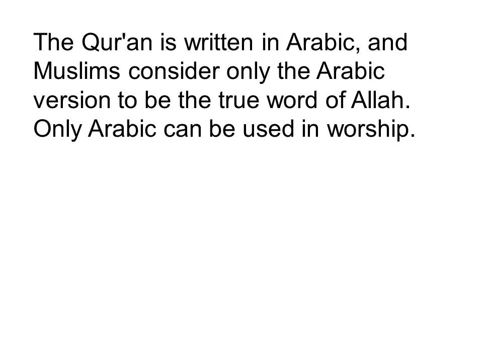 The Qur an is written in Arabic, and Muslims consider only the Arabic version to be the true word of Allah.