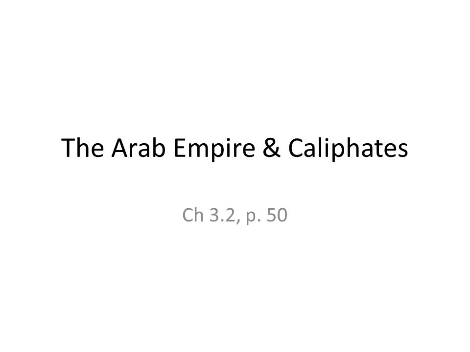 The Arab Empire & Caliphates