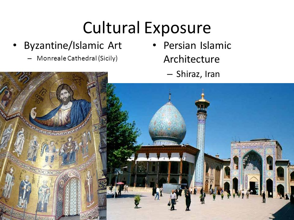 Cultural Exposure Byzantine/Islamic Art Persian Islamic Architecture