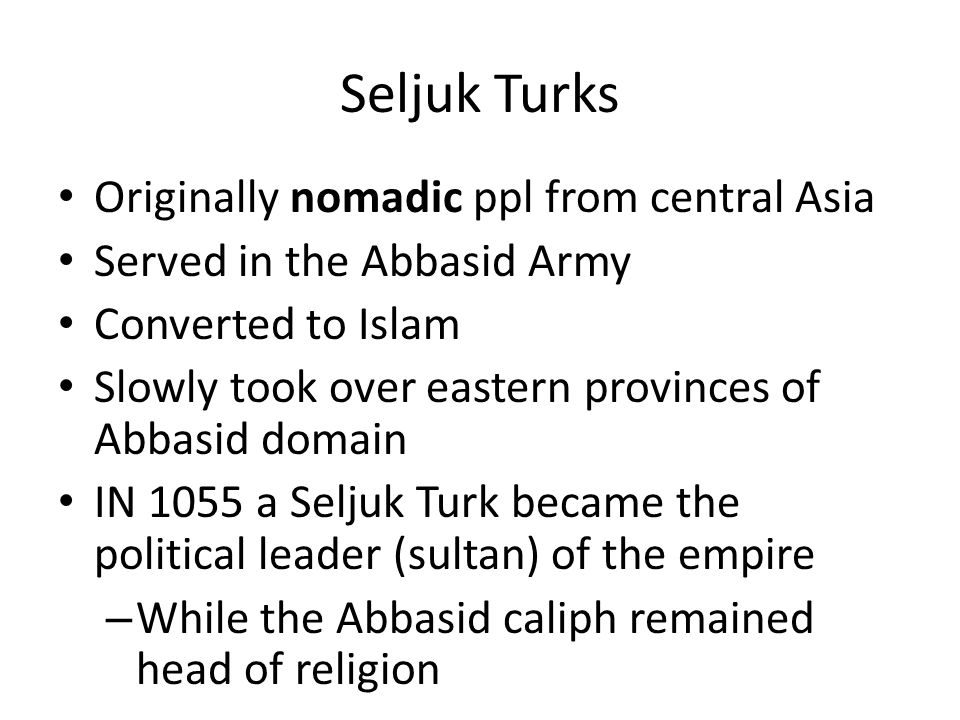Seljuk Turks Originally nomadic ppl from central Asia
