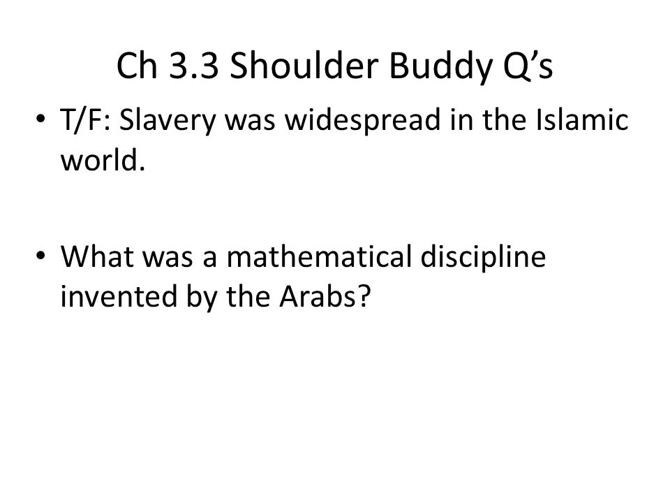 Ch 3.3 Shoulder Buddy Q's T/F: Slavery was widespread in the Islamic world.
