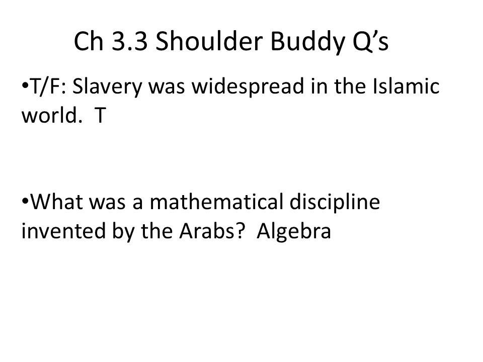 Ch 3.3 Shoulder Buddy Q'sT/F: Slavery was widespread in the Islamic world.