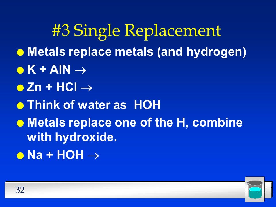 #3 Single Replacement Metals replace metals (and hydrogen) K + AlN ®