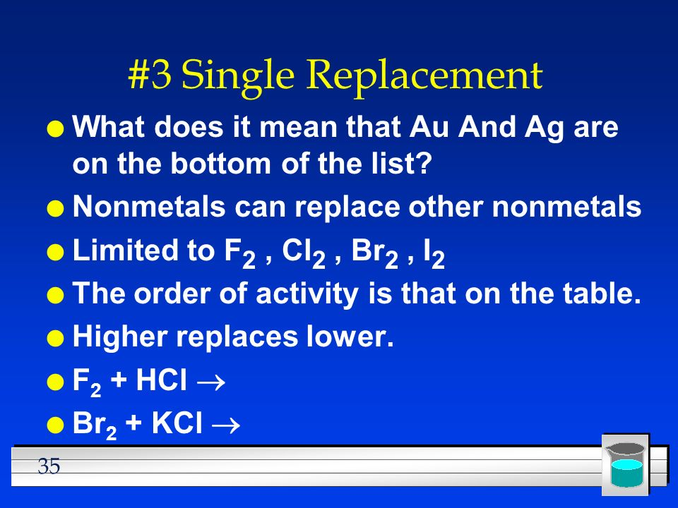 #3 Single Replacement What does it mean that Au And Ag are on the bottom of the list Nonmetals can replace other nonmetals.