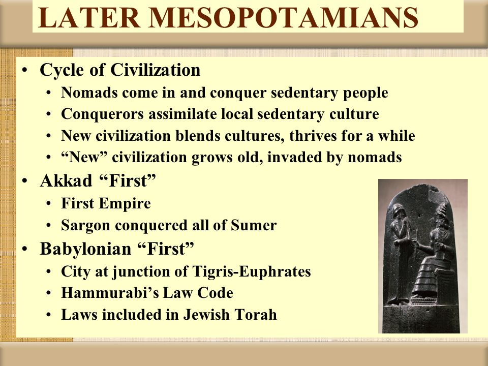 LATER MESOPOTAMIANS Cycle of Civilization Akkad First