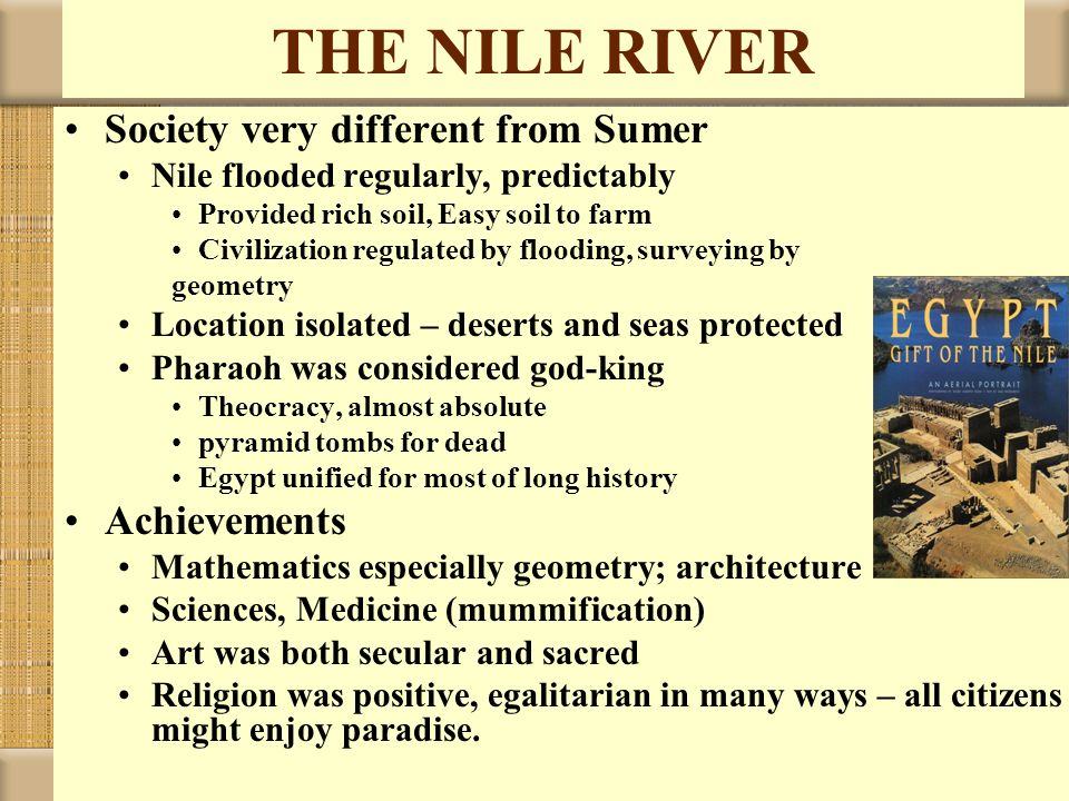 THE NILE RIVER Society very different from Sumer Achievements