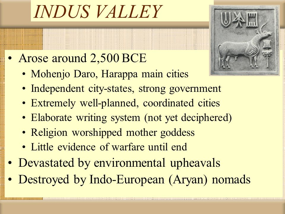INDUS VALLEY Arose around 2,500 BCE