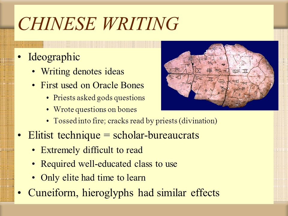 CHINESE WRITING Ideographic Elitist technique = scholar-bureaucrats