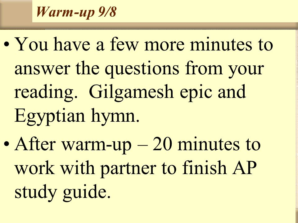 Warm-up 9/8 You have a few more minutes to answer the questions from your reading. Gilgamesh epic and Egyptian hymn.