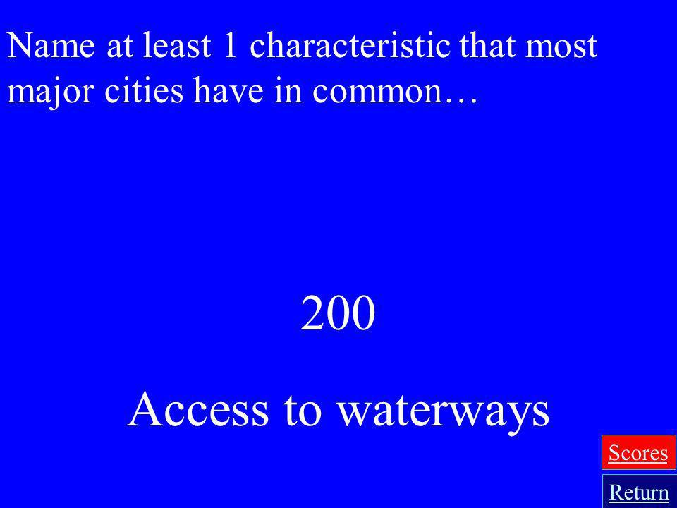 Name at least 1 characteristic that most major cities have in common…