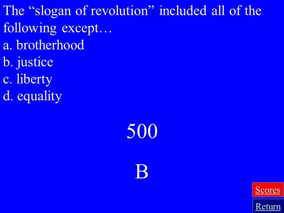 500 B The slogan of revolution included all of the following except…